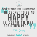 One Of The Things I Keep Learning Is That The Secret To Being Happy